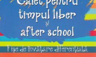 Caiet pentru timpul liber si after school 3-4 ani – Valentina Iliescu, Florentina Vasui PDF (download, pret, reducere)