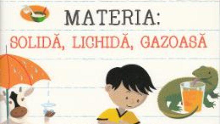 Materia: solida, lichida, gazoasa – Adrienne Mason PDF (download, pret, reducere)