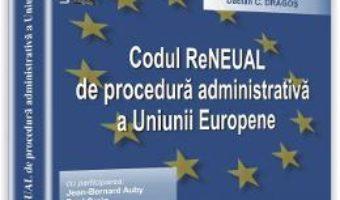 Codul ReNEUAL de procedura administrativa a Uniunii Europene – Herwig C.H. Hofmann PDF (download, pret, reducere)