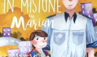 Cartea In misiune cu Marian. Eu nu-s pitic, am ghiozdanul mare! – Marian Godina (download, pret, reducere)