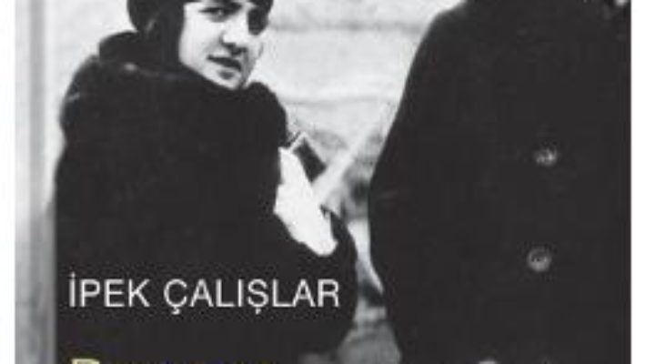 Doamna Ataturk – Ipek Calislar PDF (download, pret, reducere)