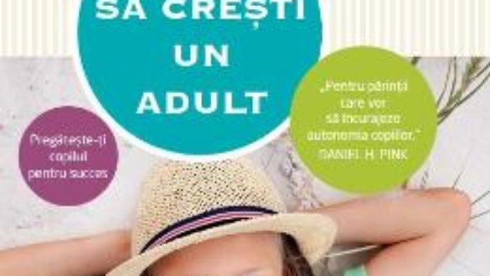Cum sa cresti un adult – Julie Lythcott-Haims PDF (download, pret, reducere)
