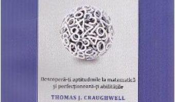 Cat de destept esti? Testeaza-ti IQ-ul matematic – Thomas J. Craughwell PDF (download, pret, reducere)