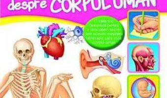 Ce stim despre corpul uman? 7-12 ani PDF (download, pret, reducere)