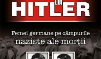 Cartea Tortionarele lui Hitler – Wendy Lower (download, pret, reducere)