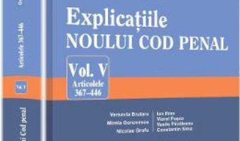 Explicatiile noului Cod penal. Vol. V: Articolele 367-446 – George Antoniu, Tudorel Toader PDF (download, pret, reducere)