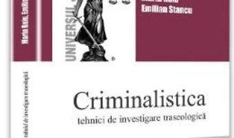 Criminalistica – Marin Ruiu, Emilian Stancu PDF (download, pret, reducere)