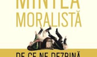 Mintea moralista. De ce ne dezbina politica si religia? – Jonathan Haidt PDF (download, pret, reducere)