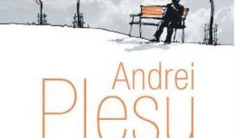 Nelinisti vechi si noi – Andrei Plesu PDF (download, pret, reducere)