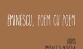 Cartea Eminescu, poem cu poem: Doina. Imparat si proletar. Glossa. Epigonii. O, mama – Alex. Stefanescu (download, pret, reducere)