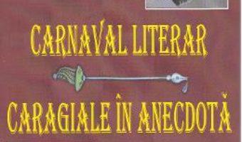 Carnaval literar: Caragiale in anecdota – C. Sateanu PDF (download, pret, reducere)