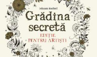 Gradina secreta. Editie pentru artisti – Johanna Basford PDF (download, pret, reducere)