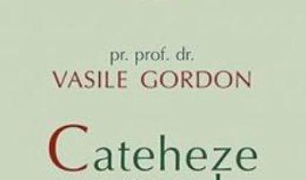 Cateheze pastorale pe intelesul tuturor vol. 2 – Vasile Gordon PDF (download, pret, reducere)