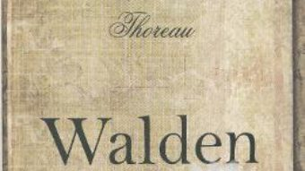 Cartea Walden sau viata in padure – Henry David Thoreau (download, pret, reducere)