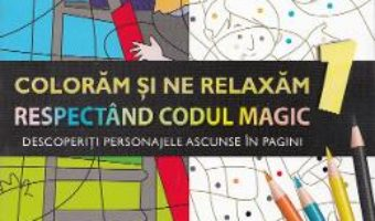 Coloram si ne relaxam respectand codul magic 1 PDF (download, pret, reducere)