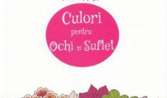 Fii artist: culori pentru ochi si suflet PDF (download, pret, reducere)