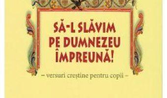 Sa-L slavim pe Dumnezeu impreuna! – Petru-Demetru Popescu PDF (download, pret, reducere)