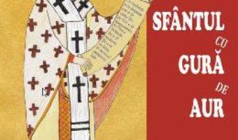 Sfantul cu Gura de Aur – Narcisa-Mihaela Cada PDF (download, pret, reducere)