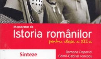 Memorator de istoria romanilor. Clasa a XII-a – Ramona Popovici PDF (download, pret, reducere)