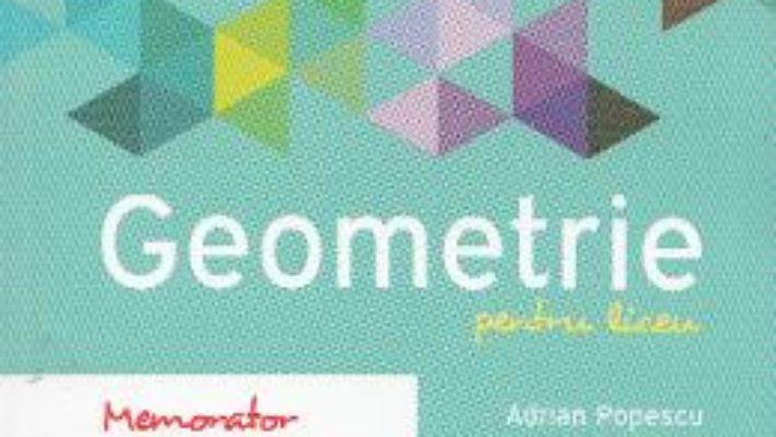 Memorator de geometrie pentru liceu. Ed. 2016 – Adrian Popescu PDF (download, pret, reducere)