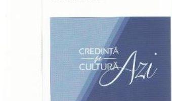 Credinta si cultura azi. Dialoguri Trinitas TV PDF (download, pret, reducere)