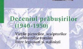 Deceniul prabusirilor (1940-1950) – Mihai Pelin PDF (download, pret, reducere)