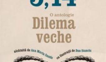 Cu Ochii-n 3,14: O antologie Dilema veche PDF (download, pret, reducere)