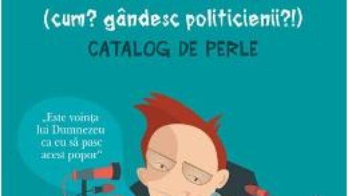 Cartea Cum gandesc politicienii – Radu Paraschivescu (download, pret, reducere)