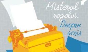 Cartea Misterul regelui. Despre scris – Stephen King (download, pret, reducere)