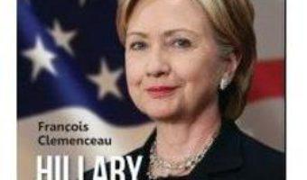 Hillary Clinton de la A la Z – Francois Clemenceau PDF (download, pret, reducere)