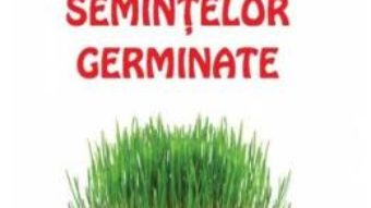Cartea Cartea semintelor germinate – Ann Wigmore (download, pret, reducere)