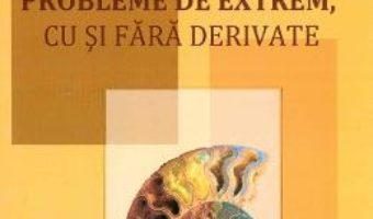 Probleme de extrem, cu si fara derivate – Octavia Silvestru PDF (download, pret, reducere)