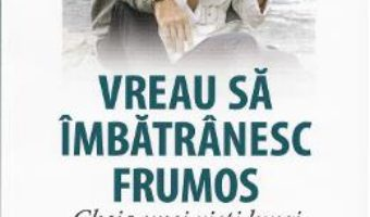 Vreau sa imbatranesc frumos – Francoise Forette, Laurence Dorlhac PDF (download, pret, reducere)