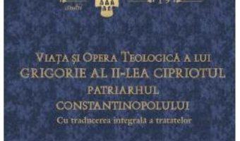 Viata si opera teologica a lui Grigorie al II-lea Cipriotul – Jean-Claude Larchet PDF (download, pret, reducere)