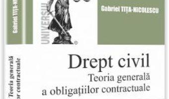 Cartea Drept civil. Teoria generala a obligatiilor contractuale – Gabriel Tita-Nicolescu (download, pret, reducere)