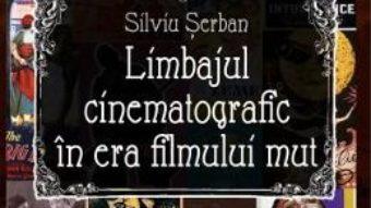 Limbajul cinematografic in era filmului mut – Silviu Serban PDF (download, pret, reducere)