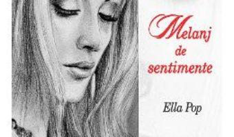 Cartea Melanj de sentimente – Ella Pop (download, pret, reducere)