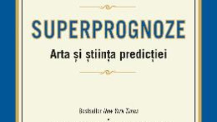 Superprognoze. Arta si stiinta predictiei – Philip E. Tetlock, Dan Gardner PDF (download, pret, reducere)