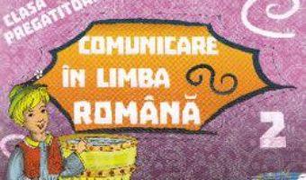 Comunicare in limba romana clasa pregatitoare sem.2 PDF (download, pret, reducere)