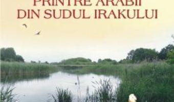 Printre arabii din sudul Irakului – Wilfred Thesiger PDF (download, pret, reducere)