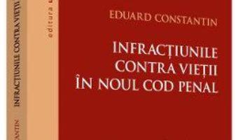 Pret Carte Infractiunile contra vietii in noul Cod penal – Eduard Constantin