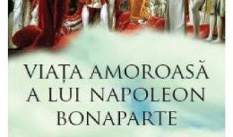 Pret Carte Viata amoroasa a lui Napoleon Bonaparte – Frederic Masson