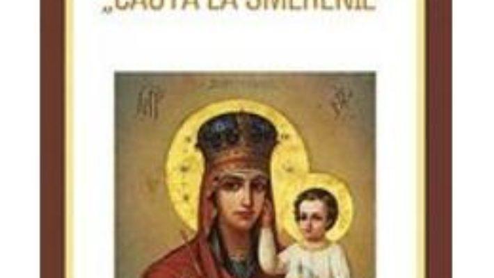 Pret Carte Minunile icoanei Maica Domnului Cauta la Smerenie