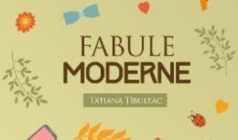 Pret Carte Fabule moderne – Tatiana Tibuleac