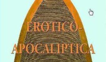 Pret Carte Erotico-Apocaliptica. Poeme din Templul tatalui – Elena Dulgheru