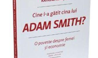 Pret Carte Cine i-a gatit cina lui Adam Smith? – Katrine Marcal