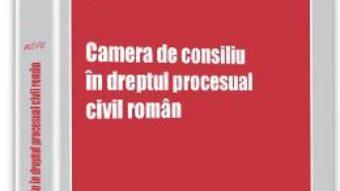Pret Carte Camera de consiliu in dreptul procesual civil roman – Madalina Jebelean