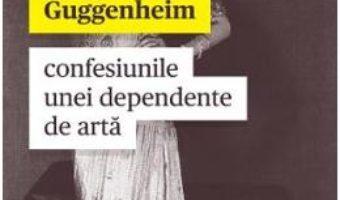 Cartea Confesiunile unei dependente de arta – Peggy Guggenheim (download, pret, reducere)