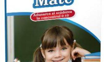 Cartea Mate: Adunarea si scaderea in concentrul 0-10. Clasa pregatitoare (download, pret, reducere)