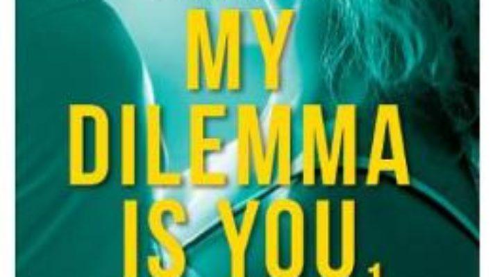 Pret Carte My Dilemma is You – Cristina Chiperi